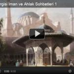İman ve Ahlak Sohbetleri (Sesli Video) 1